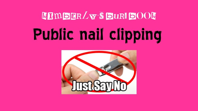 Kimberly's burn book public nail clipping